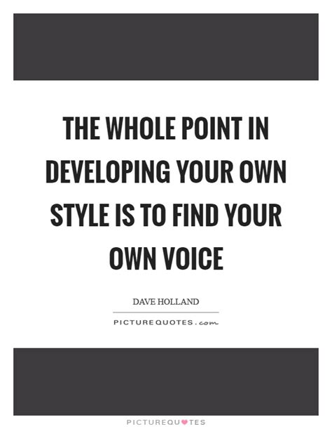 I Want To See Your Style by The Whole Point In Developing Your Own Style Is To Find