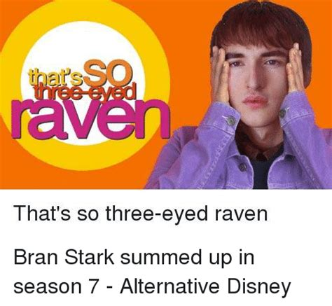 Thats So Meme - that s so three eyed raven bran stark summed up in season