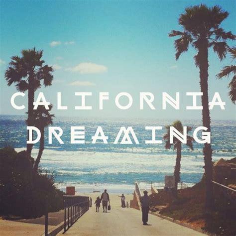 california dreaming 187 my california