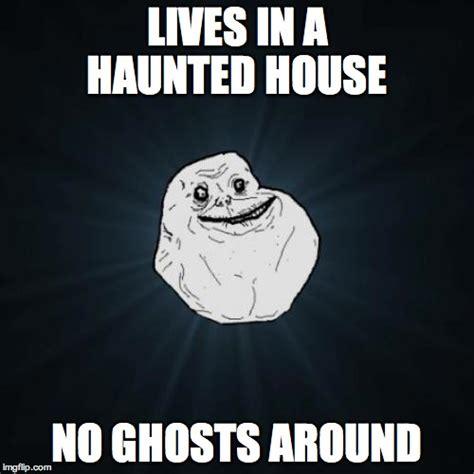 Haunted House Meme - forever alone meme imgflip