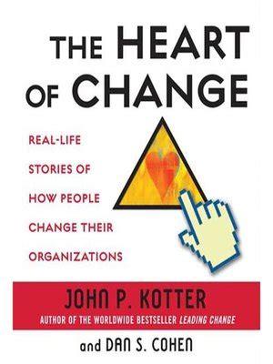 kotter and cohen the heart of change the heart of change by john kotter 183 overdrive rakuten