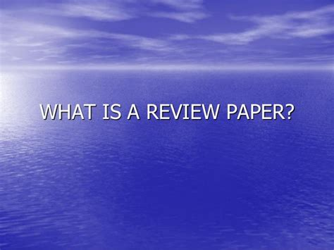 how to write a review paper for publication a guideline on how to write and publish a review paper by