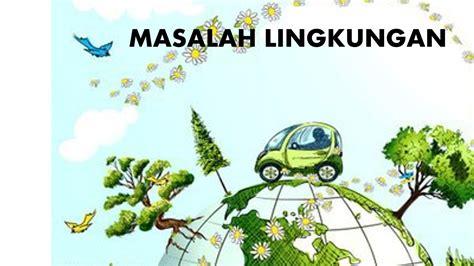makalah  powerpoint bab iii masalah lingkungan hidup