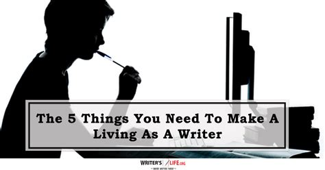 5 Places Youd Want To Be by The 5 Things You Need To Make A Living As A Writer