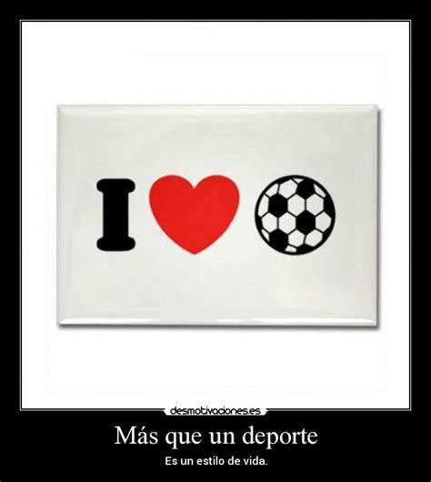 Imagenes Que Digan Yo Amo El Futbol | m 225 s que un deporte desmotivaciones