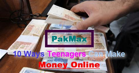 How A Teenager Can Make Money Online - 10 ways teenagers can make money online 2017 blogging tips and tricks 2017 pakmax