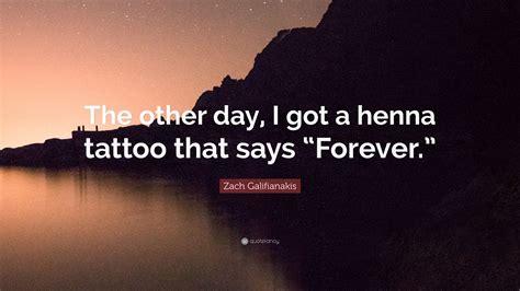 tattoo zach galifianakis lyrics zach galifianakis quote the other day i got a henna
