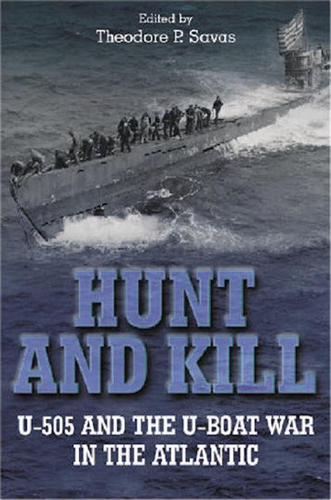 u boat books hunt and kill u boat book u 505 savas beatie publishers