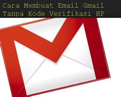 cara membuat banyak gmail tanpa verifikasi cara membuat email gmail tanpa kode verifikasi hp