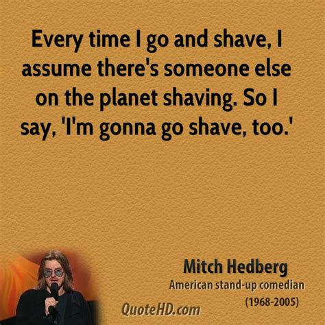 So How Until Goes And Shaves by Mitch Hedberg Time Quotes Quotehd