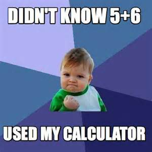 For Meme - meme creator didn t know 5 6 used my calculator meme