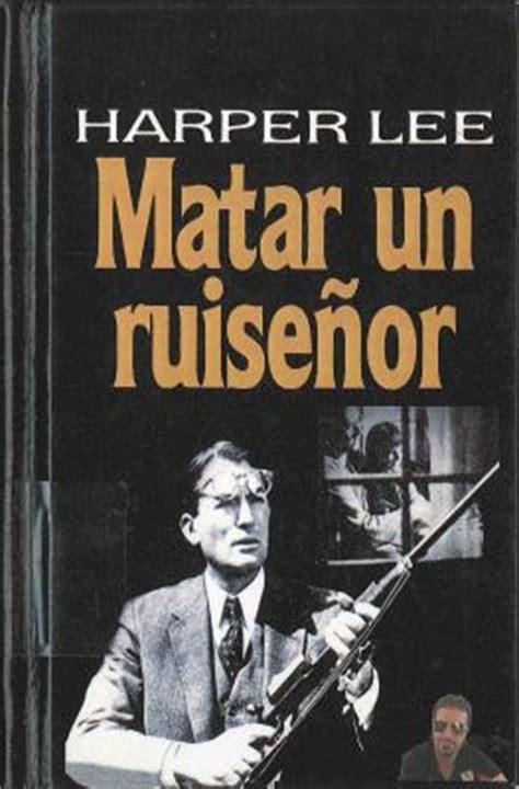 libro matar a un ruisenor libros 168 matar un ruise 241 or 168 harper lee weblog alojado en blogia