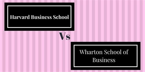 Harvard Fees For Mba In Rupees by Wharton Mba Vs Harvard Mba Best Business School