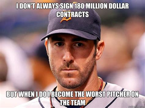 Justin Verlander Meme - i don t always sign 180 million dollar contracts but when i do i become the worst pitcher on the