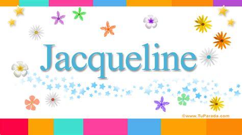 Imagenes Que Digan Feliz Cumpleaños Jaqueline | jacqueline significado del nombre jacqueline nombres