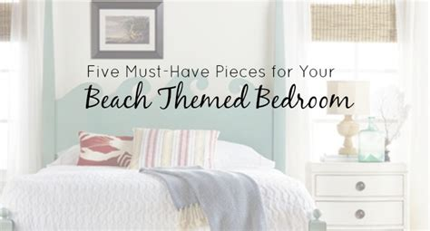 Must Haves For Your Bedroom 5 Must Pieces For Your Themed Bedroom Cottage