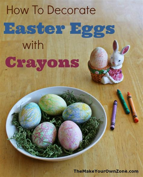 how to decorate eggs decorate your easter eggs with crayons the make your own