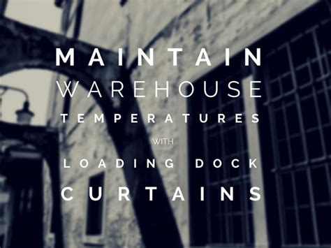 loading dock curtains control warehouse temperatures with loading dock curtains
