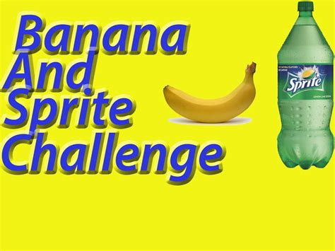 banana and sprite challenge completed