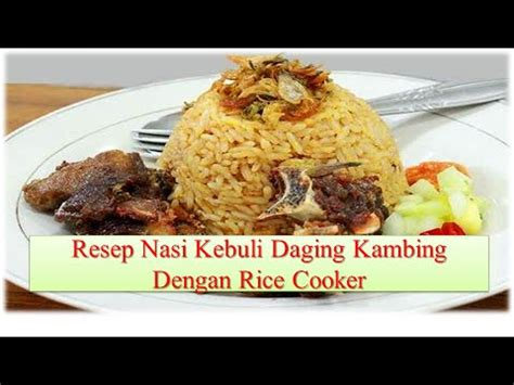 membuat nasi goreng dengan rice cooker resep membuat nasi kebuli daging kambing dengan rice