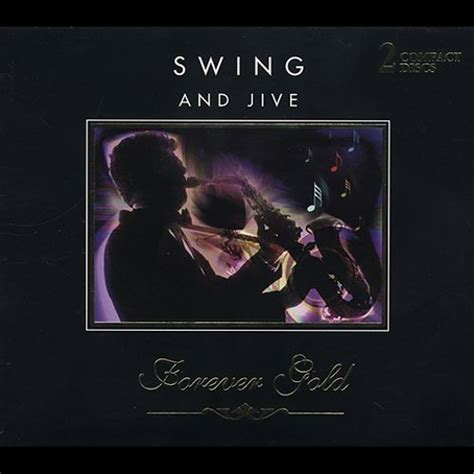 swing and jive forever gold swing jive various artists songs