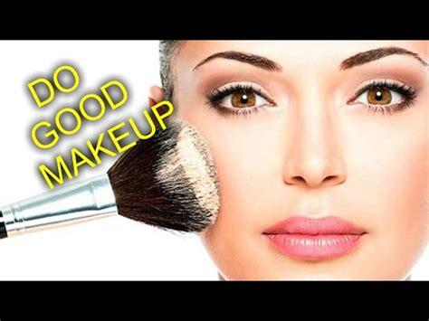 makeup tutorial you must put how to do good makeup how to put on good makeup full
