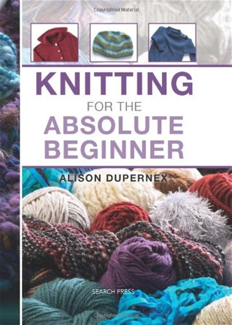 how to knit for absolute beginners knitting for absolute beginners book for anyone