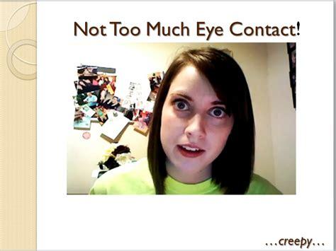 Eye Contact Meme - not too much eye contact