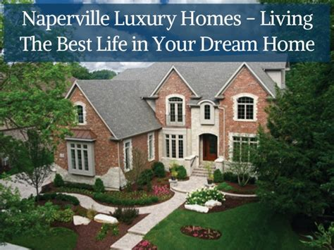 naperville luxury homes naperville luxury homes living the best in your