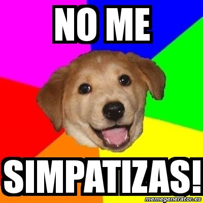 Advice Meme Generator - meme advice dog no me simpatizas 7269826