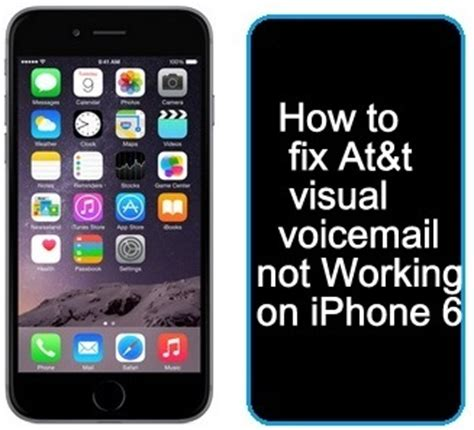how to fix at t visual voicemail iphone 6 not working