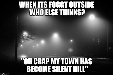 Silent Hill Meme - i can t be the only one imgflip