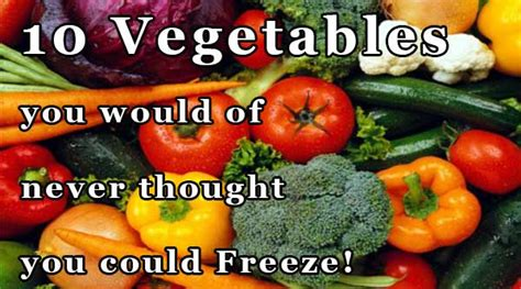 vegetables you can freeze 10 vegetables you would of never thought you could freeze