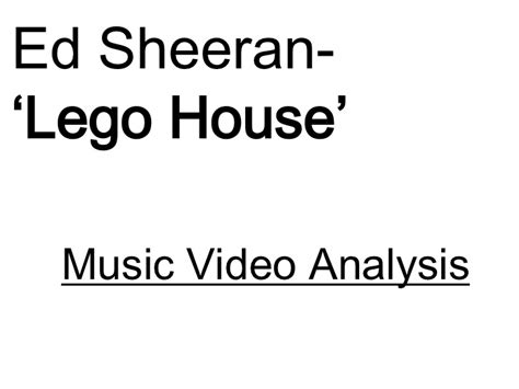 sheer house music ed sheeran lego house video analysis