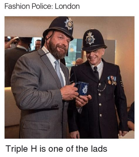 Fashion Police Meme - fashion police london triple h is one of the lads