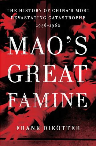 mao s great famine the history of china s most devastating catastrophe 1958 62 books mao s great famine the history of china s most