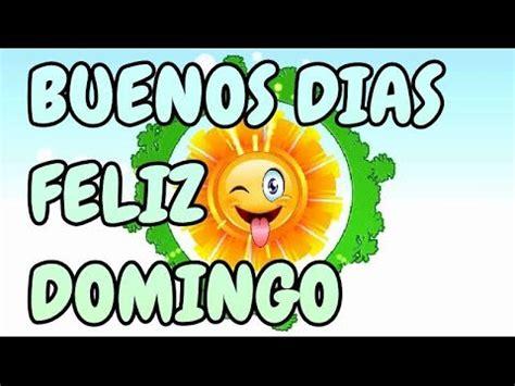 imagenes felices de buenos dias buenos dias feliz y bendecido domingo youtube
