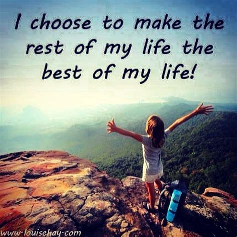 I Chose To Make The Rest Of My Life The Best Of My Life