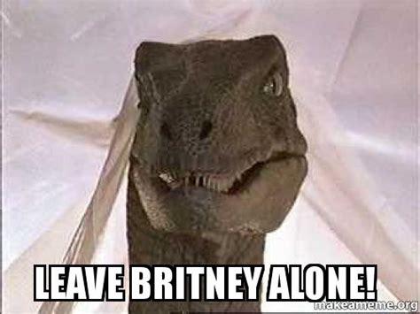 Leave Britney Alone Meme Generator - leave britney alone leave britney alone make a meme