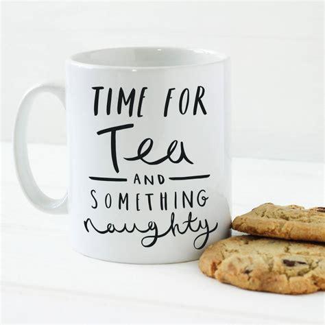 time for tea and something naughty mug by old english company notonthehighstreet com