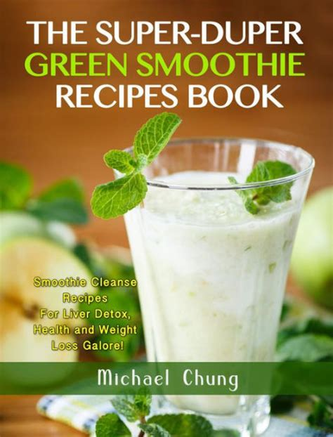 Green Smoothie Detox 100 Recipes by The Duper Green Smoothie Recipe Book Smoothie