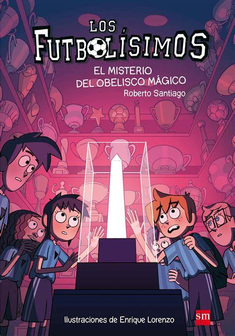 libro el misterio de los los futbolisimos 12 el misterio del obelisco mgico santiago roberto libro en papel 9788467594416