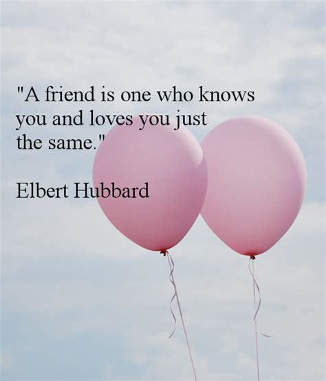 is one still the best quot a friend is one who knows you and you just the same