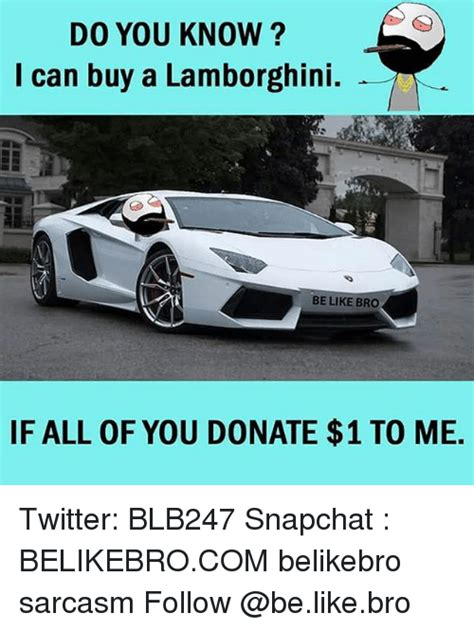 how do i know if i can buy a house do you know i can buy a lamborghini be like bro if all of you donate 1 to me twitter
