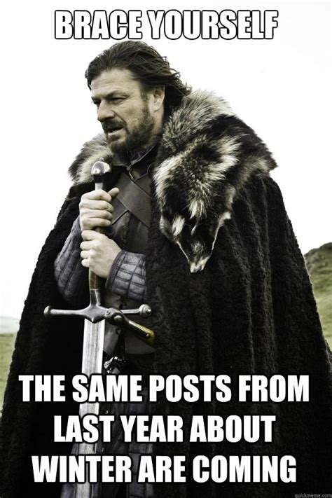 Brace Yourself Meme Snow - brace yourself the same posts from last year about winter