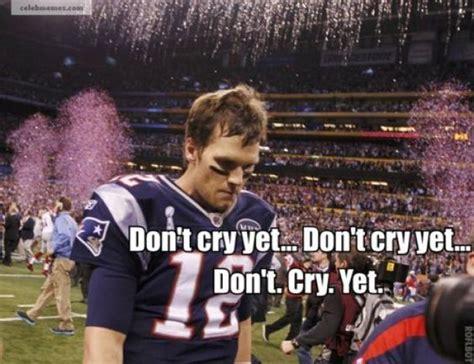Tom Brady Crying Meme - best of sad tom brady boys i am and the games