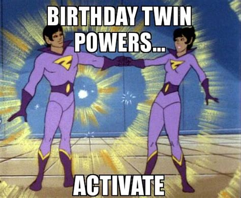 Twin Birthday Meme - birthday twin powers activate make a meme