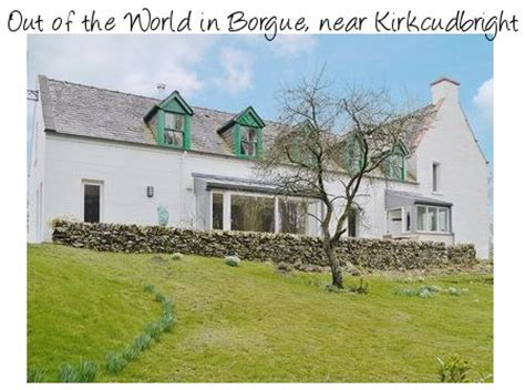 Cottages In Kirkcudbright by Out Of The World Is A Rural Cottage In Borgue Near