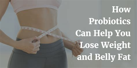 that can help you lose weight when women talks about hair makeup how probiotics can help you lose weight and belly fat
