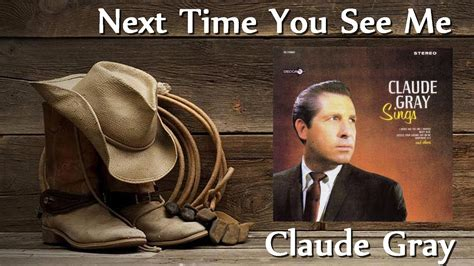 The Next Time You See Me claude gray next time you see me